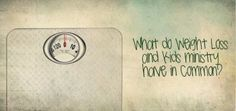 What do Weight Loss and Kids Ministry have in Common?