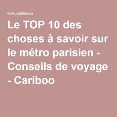 Le TOP 10 des choses à savoir sur le métro parisien - Conseils de voyage - Cariboo