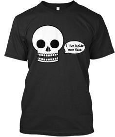 I Live Inside Your Face skull t-shirt