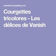 Courgettes tricolores - Les délices de Vanish