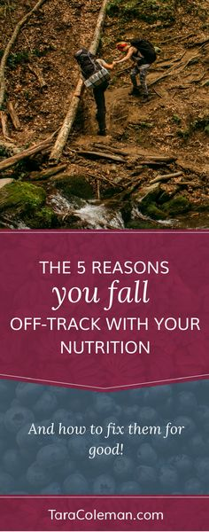 The 5 Reasons You Fall Off-Track…and How to Fix Them for Good! | Tara Coleman San Diego Clinical Nutritionist
