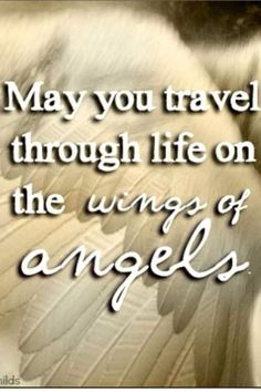 ~ May You Travel Though life On The Wings Of an Angel ~