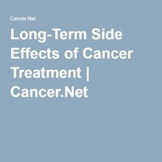 Long-Term Side Effects of Cancer Treatment | Cancer.Net