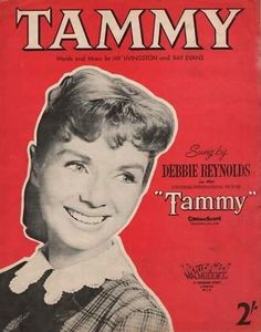 """Debbie Reynolds.... *I was named after this movie """"Tammy and the Bachelor"""" and this was the theme song.  I still have a 45 record of this in my """"treasures""""."""