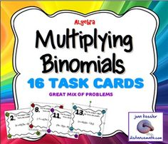 Multiplying Binomials  This activity is appropriate for all levels of Algebra. Binomial Multiplication is an important concept that students often have difficulty with. This set of task cards reinforces the skills taught in class.