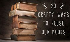 20 Ways to Reuse Old Books...There's something special about old books, isn't there? They have a certain feel to them, a certain smell. If you have some old books in your stash that aren't readable anymore, you don't have to relegate them to the recycle bin. Try some of these book crafts instead!