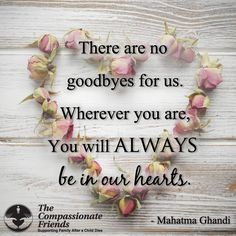 There are no goodbyes for us... (from The Compassionate Friends/USA)