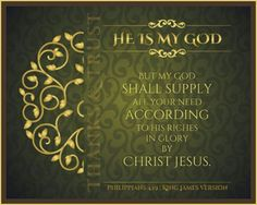 """""""ALL""""  Philippians  4:19 But my God shall supply all your need according to his riches in glory by Christ Jesus."""