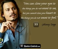 """You can close your eyes to the things... -   """"You can close your eyes to the things you do not want to see, but you cannot close your heart to the things you do not want to feel."""" – Johnny Depp   #Depp-Johnny,  #Love, #Relationship, #Romantic"""