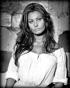Sophia Loren, she had such a great look, high cheekbones, great lips and eyebrows to die for