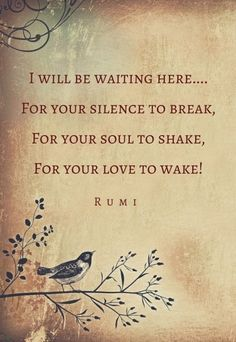 This quote is from some Persian poet. Sometimes feel why I am waiting and why I'm doing this. Then I realize its not a thing which I'm waiting rather I'm waiting for my life. That I feel for you. Love you P-g-h