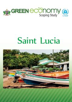 Green economy scoping study for Saint Lucia (EBOOK) FULLTEXT: http://web.unep.org/greeneconomy/sites/unep.org.greeneconomy/files/publications/final_green_economy_scoping_study_for_saint_lucia.pdf