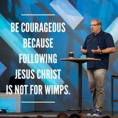 Be courageous! #RickWarren #SaddlebackChurch