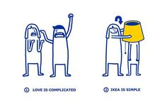 """IKEA has launched a Valentine's Day campaign on Facebook for those who believe love is complicated.  h/t: designtaxi, marketing-interactive, facebook     """"For those who believe that love is complicated, IKEA has the solution to get you through Valentine's this year. Introducing the IKEA love"""
