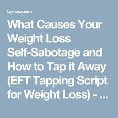 What Causes Your Weight Loss Self-Sabotage and How to Tap it Away (EFT Tapping Script for Weight Loss) - Tap Easy