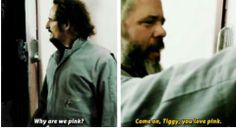Tig:Why are we pink?   Bobby: Come on, Tiggy, you love pink.