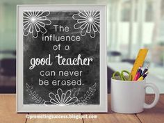 End of the Year: This printable Teacher Appreciation Week poster features a chalkboard background with the teacher quote:  The influence of a good teacher can never be erased.