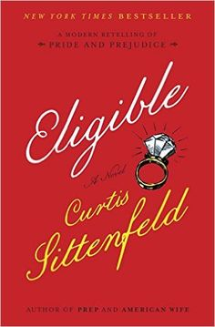 Eligible: A modern retelling of Pride and Prejudice: Curtis Sittenfeld: 9781400068326: Amazon.com: Books