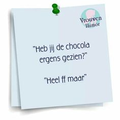 Heel ff maar. Chocolate Humor, Chocolate Quotes, Confirmation Quotes, Best Quotes, Funny Quotes, Dutch Words, Words Quotes, Sayings, Facebook Quotes