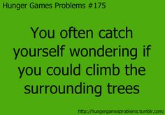 Hunger Games Problems #175 dude this is so hard i tried and there were hardly any good trees
