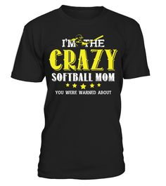 I'm The Crazy Softball Mom T Shirt  #softball #ssoftballmom #mom #shirt #tshirt #tee #gift #perfectgift #birthday #Christmas #motherday