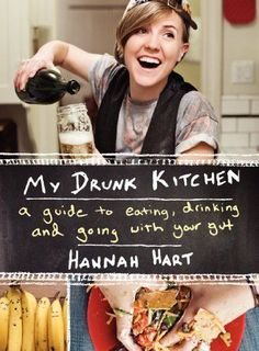 My Drunk Kitchen: A Guide to Eating, Drinking, and - by Hannah Hart | Hardcover #drinking #eating #guide #kitchen #drunk