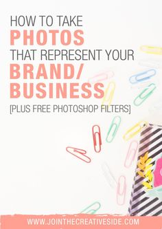 Join the Creative Side | How to take photos that represent your brand/business. Consistency in your photos is suuuper important! Your blog will look more organised, people will recognise your photos faster, and you will be taken more seriously! Don't forget to download the free Photoshop filters!