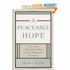 Peaceable Hope, A: Contesting Violent Eschatology in New Testament Narratives by David J Neville. Save 24 Off!. $18.99. Publication: February 15, 2013. Publisher: Baker Academic (February 15, 2013)