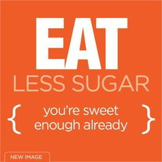 Eat less sugar, you're sweet enough already! How To Eat Less, New Image, Low Carb, Sugar, Lifestyle, Live, Sweet, Candy