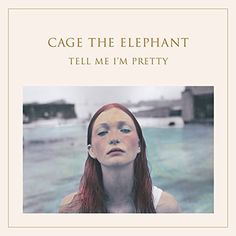 Cage The Elephant Tell Me Im Pretty new album!!! ❤