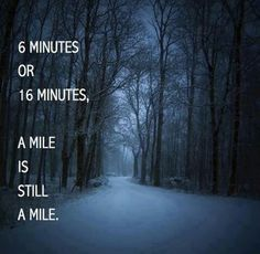 6 minutes or 16 minutes, a mile is still a mile.