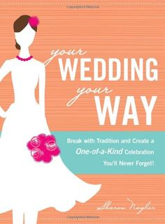 Your Wedding, Your Way: Break with Tradition and Create a One-of-a-Kind Celebration You'll Never Forget! by Sharon Naylor http://www.amazon.com/dp/1605501042/ref=cm_sw_r_pi_dp_la.5ub0550MAX