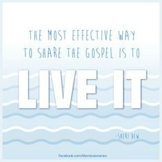 The most effective way to share the gospel is to live it.  -- Sheri Dew
