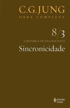 Sincronicidade - a Dinâmica do Inconsciente - Vol. 8/3 - Col. Obra Completa - 16ª Ed. - 2011