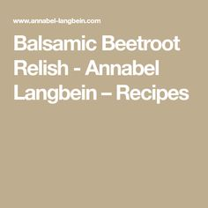 Balsamic Beetroot Relish - Annabel Langbein – Recipes