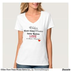 """""""Older First-Time Moms have Extra Love in their Heart"""" Original Slogan Quote saying with a Red Love Heart.  Fun loving women's T-Shirts to show they're proud to be mommy's no matter their age to shower their children with love.  Choose your Shirt Style, Size and Colors.  Original Artwork, Quote Text saying & Graphic Design © TamiraZDesigns via:   www.zazzle.com/tamirazdesigns*"""