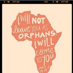 There are more spiritual orphans in the world then there are physical orphans.  Jesus said the HE would not leave US as orphans.  I adore this verse.....rejecting the orphan spirit is such a huge step for every Christian to take, it breaks many chains.