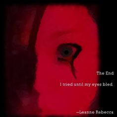 """""""The End,"""" a poem by Leanne Rebecca. I tried until my eyes bled. Read more original poetry daily on shesinprison.com"""