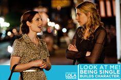 """Look at me. Being single builds character"" - Lola Versus"