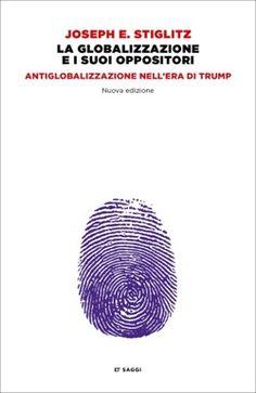 Joseph E. Stiglitz, La globalizzazione e i suoi oppositori, ET Saggi