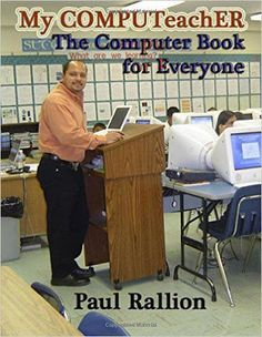 Free download My COMPUTeachER, The Computer Book for Everyone a beautiful computer basics technology relatedpdf book by Paul Rallion.
