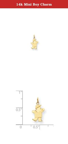 14k Mini Boy Charm. Attributes Solid Polished 14k Yellow gold Not engraveable by QG Double layered Product Description Material: Primary - Purity:14K Length of Item:18 mm Material: Primary:Gold Width of Item:9 mm Product Type:Jewelry Jewelry Type:Pendants & Charms Sold By Unit:Each Material: Primary - Color:Yellow.