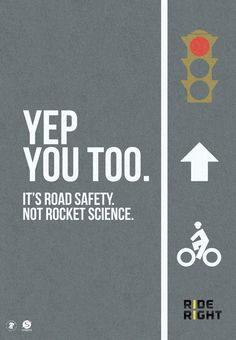 It's road safety...be smart, ride ride, and always watch for cars (b/c they may not see you)