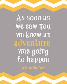 As soon as we saw you we knew an adventure was going to happen.