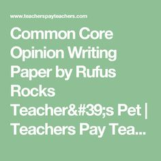Common Core Opinion Writing Paper by Rufus Rocks Teacher's Pet | Teachers Pay Teachers