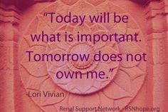 """Excerpt from """"Hope, Inspiration, & Wisdom: A Treasury of Thoughts on Coping with Kidney Disease.""""  The theme for 2003 was """"Kidney Disease -Redefining What is Important in Life.""""   Winning Essay: """"The Ultimate Adventure is the Infinite Day"""" by Lori Vivian.  www.RSNhope.org"""