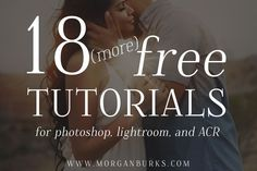 18 (more) Free Tutorials for Photoshop, Lightroom, & ACR! | Find these and more at www.morganburks.com