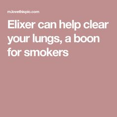 Elixer can help clear your lungs, a boon for smokers