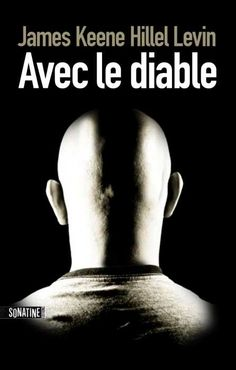 2014 - Avec le diable - James Keene, Hillel Levin Recounting the events of a true story, a strangely additive read.