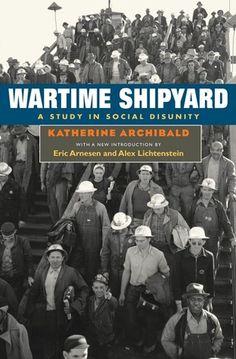 Wartime Shipyard: A Study in Social Disunity